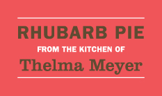 Rhubarb Pie from the kitchen of Thelma Meyer